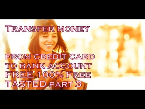 Transfer money from credit card to bank account FREE 100% Free TASTED part 3