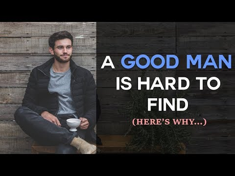 A Good Man Is Hard To Find?  (Here's why...)