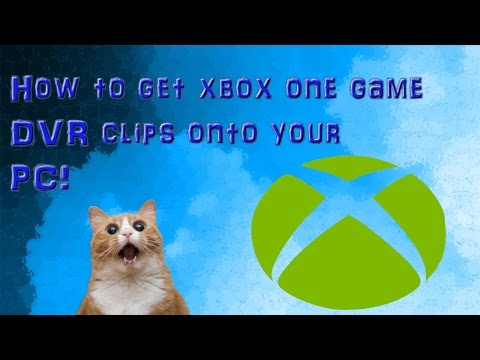 How to get Xbox One game DVR clips onto your PC!