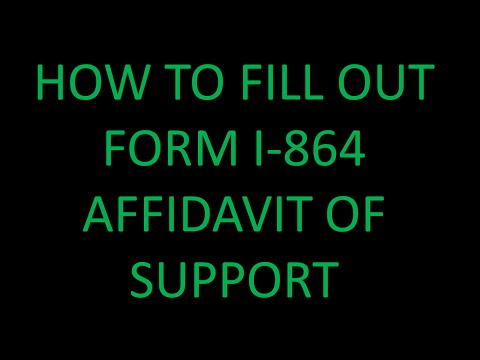 HOW TO FILL OUT FORM I-864 (AFFIDAVIT OF SUPPORT)