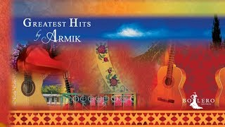 Armik 's - GREATEST HITS - Full Album - OFFICIAL -Nouveau Flamenco, Romantic Spanish Guitar