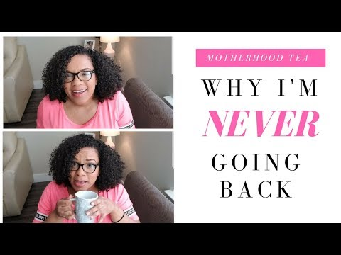 Motherhood Tea: Why I Quit My Horrible Job After Maternity Leave!