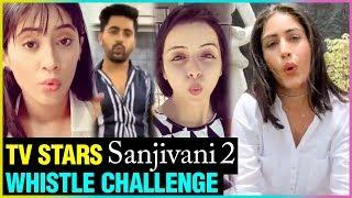 Surbhi Chandna Gives Sanjivani 2 WHISTLE CHALLENGE To Television Stars | Zain Imam, Shrenu Parikh
