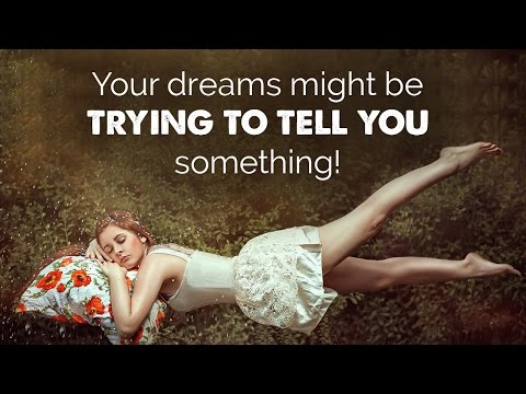 Your dreams might be trying to tell you something