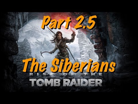 Rise of the Tomb Raider - Live Gameplay Part 2.5