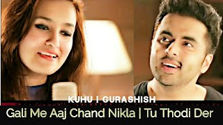 NEW vs OLD1 Mashup | KuHu Gracia | Ft. Singh's unplugged | Gali Mein Aaj Chand Nikla I Tu Thodi Der