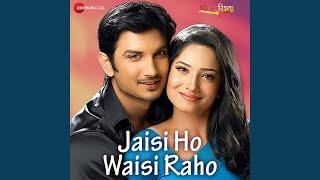 Jaisi Ho Waisi Raho - Pavitra Rishta Song