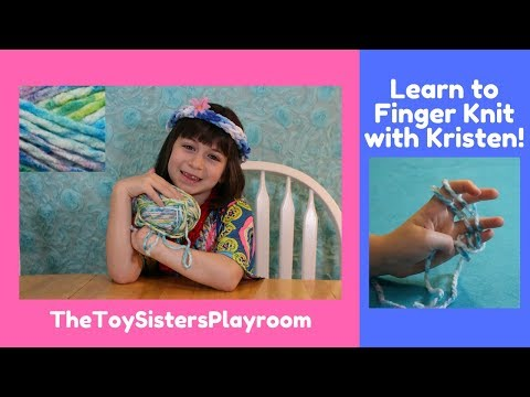 Learn to Finger Knit with Kristen! - TheToySistersPlayroom