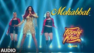 Mohabbat Full Audio  Fanney Khan  Aishwarya Rai Bachchan  Sunidhi Chauhan  Tanishk Bagchi
