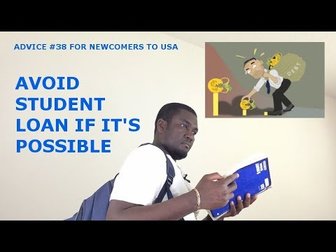 ADVICE #38 FOR NEWCOMERS TO USA (AVOID STUDENT LOAN IF YOU CAN)