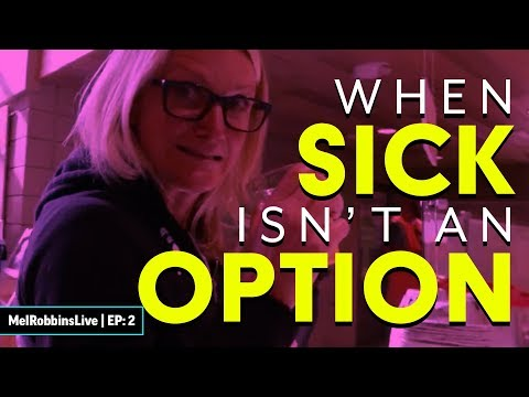 When being sick isn't an option | MELROBBINSLIVE EP 2