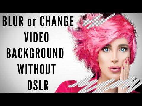 How to blur change remove or add different backgrounds to your video without green screen & DSLR