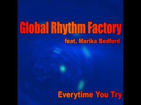 Global Rhythm Factory feat. Marika Bedford - Everytime you try