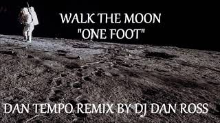 WALK THE MOON   ONE FOOT   DAN TEMPO REMIX BY DJ DAN ROSS