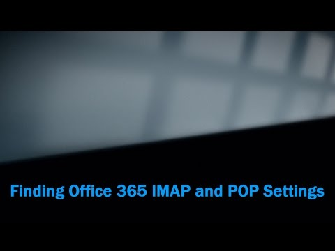 Finding IMAP and POP settings in Office 365
