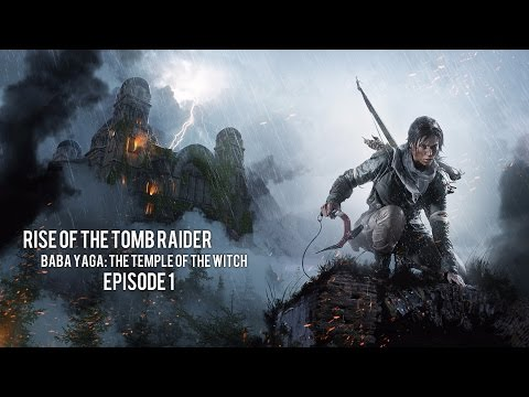 Rise Of The Tomb Raider: Baba Yaga Temple Of The Witch / Episode 1