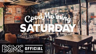 SATURDAY MORNING JAZZ: Beautiful Relaxing Jazz - Peaceful Piano & Guitar Music for Lazy Weekend