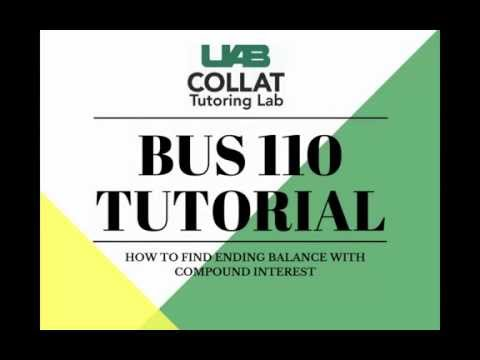 BUS 110 - How to find ending balance with compound interest