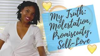 My Truth Molestation, Promiscuity, & Self-Love