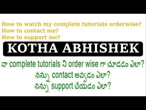 How to watch my complete tutorials order wise, How to support me, how to contact me