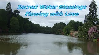 Sacred Water Blessings ~ Flowing With Love 💕