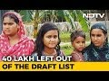 40 Lakh Left Out Of Draft List Of Indian Citizens In Assam