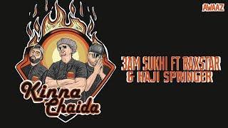 Kinna Chaida - 3AM Sukhi feat. Raxstar & Haji Springer | Latest Hip Hop Song 2019