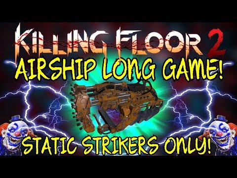 Killing Floor 2   AIRSHIP LONG GAME! - Static Strikers Only! (I Love This Update)