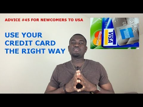 ADVICE #45 FOR NEWCOMERS TO USA [USE YOUR CREDIT CARD THE RIGHT WAY]