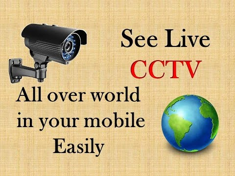 How to See Live CCTV all over World in your Mobile Easily!