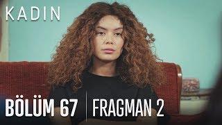 Kadın 67. Bölüm 2. Fragmanı