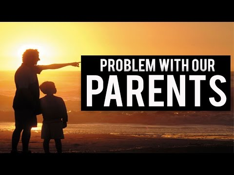 Big Problem With Our Parents