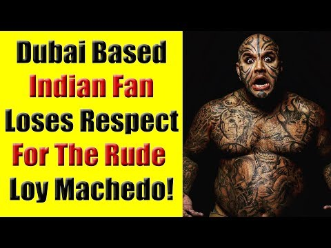 Dubai Based Indian Fan Loses Respect For Loy Machedo - My Response