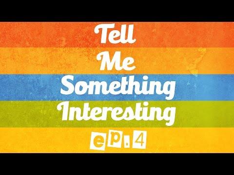 Tell Me Something Interesting - EP 4