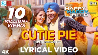 Cutie Pie Lyrical - Happy Hardy And Heer | Himesh Reshammiya & Sonia Mann | Shabbir Ahmed