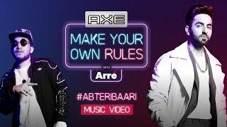 #AbTeriBaari Feat. Ayushmann Khurrana x Naezy   Axe #MakeYourOwnRules