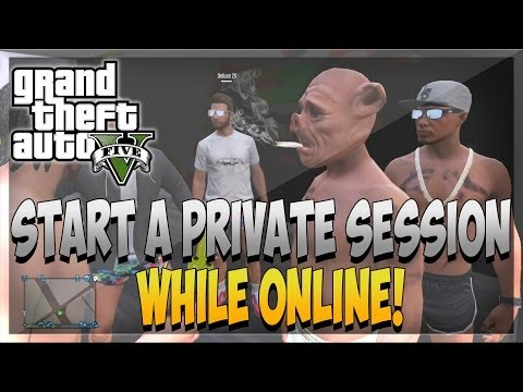 GTA 5 Online: How To Start a Private Session While Online - Easy & Fast [GTA V]