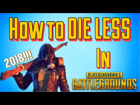 How to DIE LESS in Player Unknowns Battlegrounds