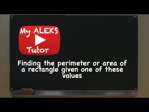 Aleks - Finding the perimeter or area of a rectagle given one of these values