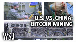 U.S. vs China: The Battle for Bitcoin Mining Supremacy | WSJ