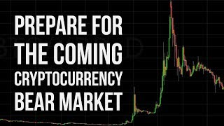 How To Prepare For The Coming Cryptocurrency Bear Market