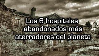 Los 6 hospitales abandonados más aterradores del planeta