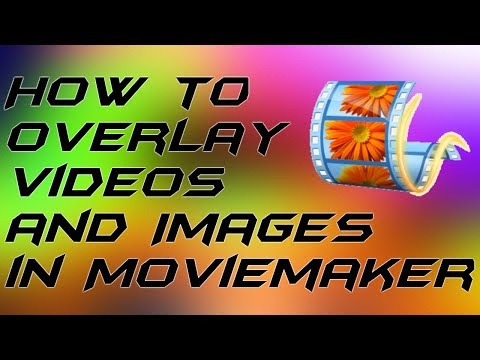 How to Overlay Videos and Images in Movie Maker