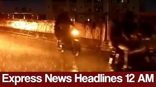 Express News Headlines - 12:00 AM - 20 May 2017