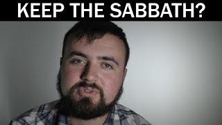Regarding The Sabbath   Should we keep the Sabbath?