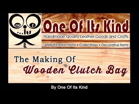The Making of The Wooden Clutch Bag by One Of Its Kind™ 木手拿包制作过程.