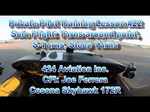 Private Pilot Flight Training, Lesson #22: Solo Flight: Turn around point, S-Turns, Steep Turns