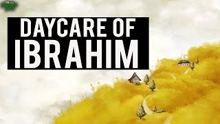 The Daycare of Ibrahim (AS)