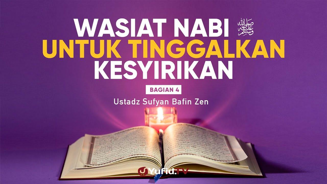 Ceramah Agama: Wasiat untuk Meninggalkan Kesyirikan Bagian 4 - Ustadz Sufyan Bafin Zen, Lc.