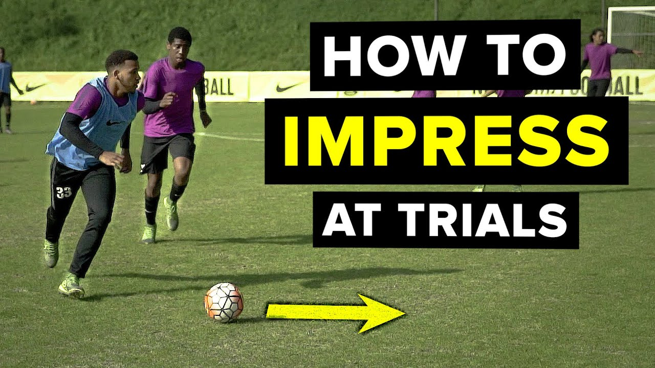 DO THIS to impress scouts at a football trial   5 things